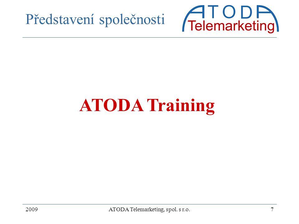 2009ATODA Telemarketing, spol. s r.o.7 Představení společnosti ATODA Training
