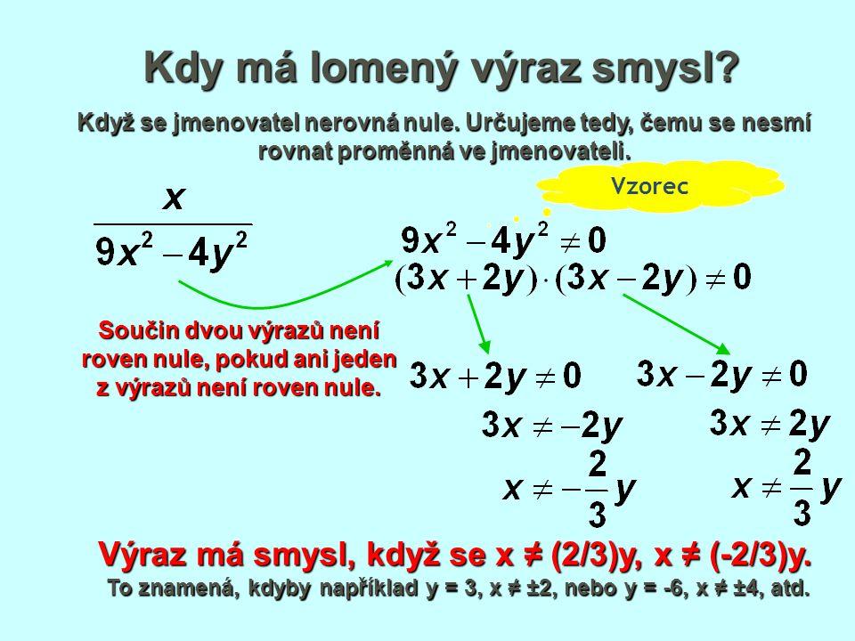 Kdy má lomený výraz smysl? Když se jmenovatel nerovná nule. Určujeme tedy, čemu se nesmí rovnat proměnná ve jmenovateli. Výraz má smysl, když se x ≠ (