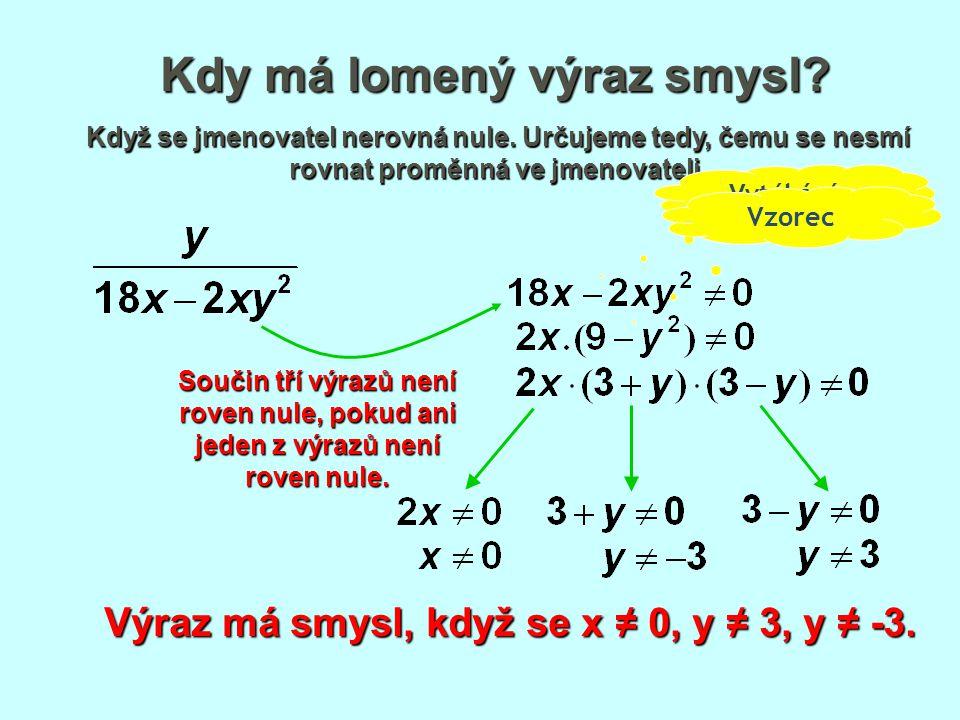 Kdy má lomený výraz smysl? Když se jmenovatel nerovná nule. Určujeme tedy, čemu se nesmí rovnat proměnná ve jmenovateli. Výraz má smysl, když se x ≠ 0