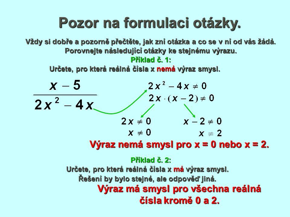 Pozor na formulaci otázky. Vždy si dobře a pozorně přečtěte, jak zní otázka a co se v ní od vás žádá. Výraz nemá smysl pro x = 0 nebo x = 2. Porovnejt
