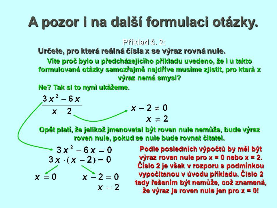 A pozor i na další formulaci otázky. Podle posledních výpočtů by měl být výraz roven nule pro x = 0 nebo x = 2. Číslo 2 je však v rozporu s podmínkou