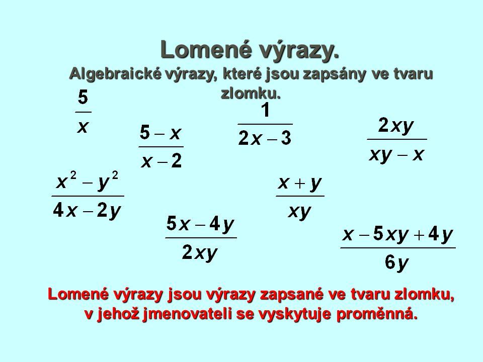 Lomené výrazy. Algebraické výrazy, které jsou zapsány ve tvaru zlomku. Lomené výrazy jsou výrazy zapsané ve tvaru zlomku, v jehož jmenovateli se vysky