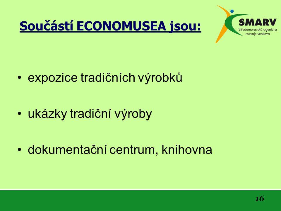 16 Součástí ECONOMUSEA jsou: expozice tradičních výrobků ukázky tradiční výroby dokumentační centrum, knihovna