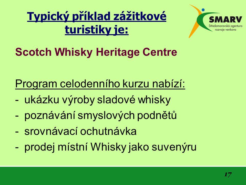 17 Typický příklad zážitkové turistiky je: Scotch Whisky Heritage Centre Program celodenního kurzu nabízí: -ukázku výroby sladové whisky -poznávání smyslových podnětů -srovnávací ochutnávka -prodej místní Whisky jako suvenýru