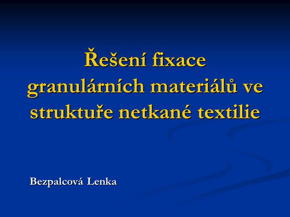 Řešení fixace granulárních materiálů ve struktuře netkané textilie Bezpalcová Lenka