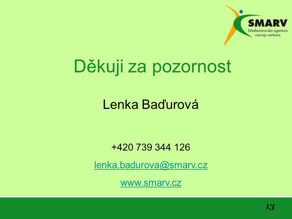 13 Děkuji za pozornost Lenka Baďurová +420 739 344 126 lenka.badurova@smarv.cz www.smarv.cz