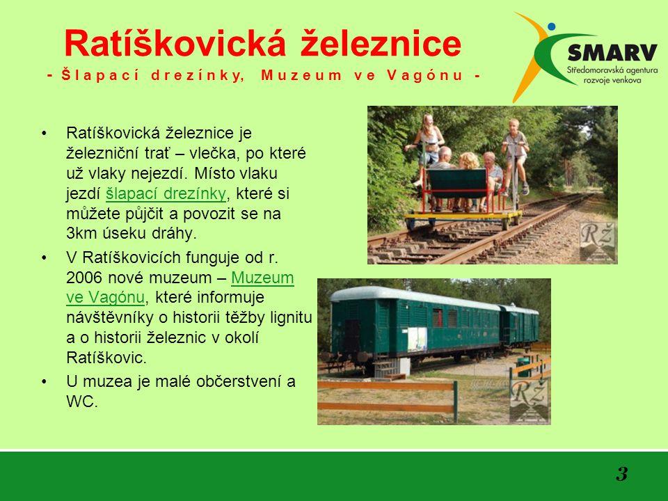3 Ratíškovická železnice - Š l a p a c í d r e z í n k y, M u z e u m v e V a g ó n u - Ratíškovická železnice je železniční trať – vlečka, po které u