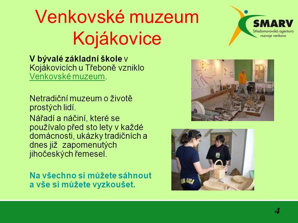 4 Venkovské muzeum Kojákovice V bývalé základní škole v Kojákovicích u Třeboně vzniklo Venkovské muzeum. Netradiční muzeum o životě prostých lidí. Nář
