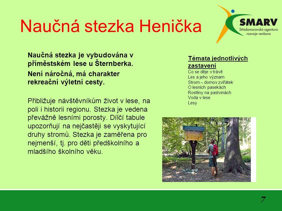 7 Naučná stezka Henička Naučná stezka je vybudována v příměstském lese u Šternberka. Není náročná, má charakter rekreační výletní cesty. Přibližuje ná