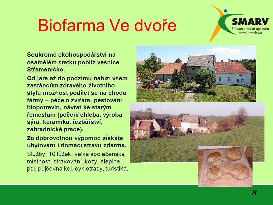 8 Biofarma Ve dvoře Soukromé ekohospodářství na osamělém statku poblíž vesnice Střemeníčko. Od jara až do podzimu nabízí všem zastáncům zdravého život