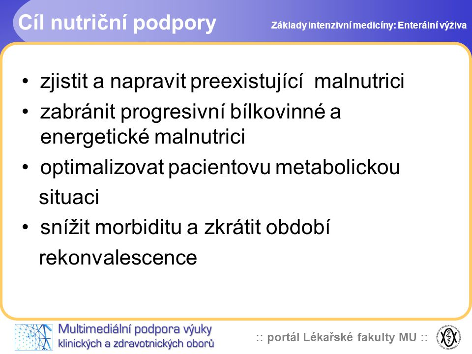:: portál Lékařské fakulty MU :: zjistit a napravit preexistující malnutrici zabránit progresivní bílkovinné a energetické malnutrici optimalizovat pa