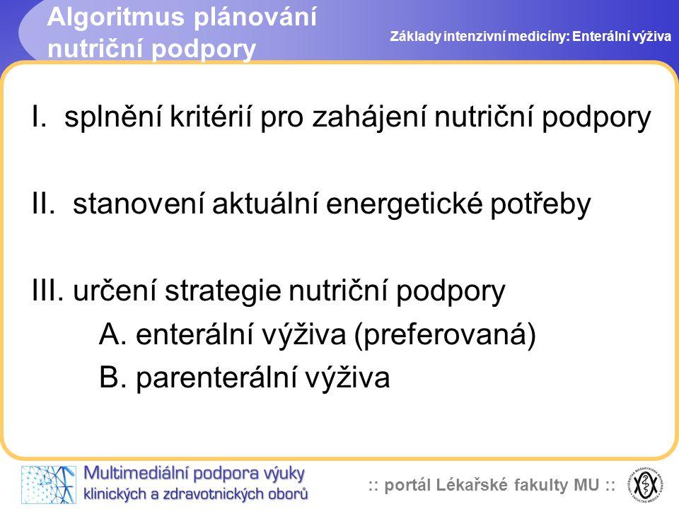 :: portál Lékařské fakulty MU :: I. splnění kritérií pro zahájení nutriční podpory II. stanovení aktuální energetické potřeby III. určení strategie nu