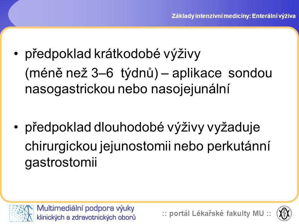 :: portál Lékařské fakulty MU :: předpoklad krátkodobé výživy (méně než 3–6 týdnů) – aplikace sondou nasogastrickou nebo nasojejunální předpoklad dlou