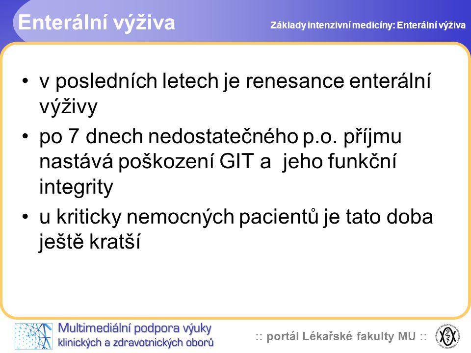 :: portál Lékařské fakulty MU :: v posledních letech je renesance enterální výživy po 7 dnech nedostatečného p.o. příjmu nastává poškození GIT a jeho