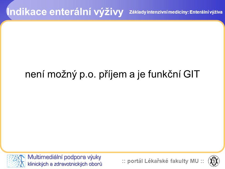 :: portál Lékařské fakulty MU :: není možný p.o. příjem a je funkční GIT Indikace enterální výživy Základy intenzivní medicíny: Enterální výživa