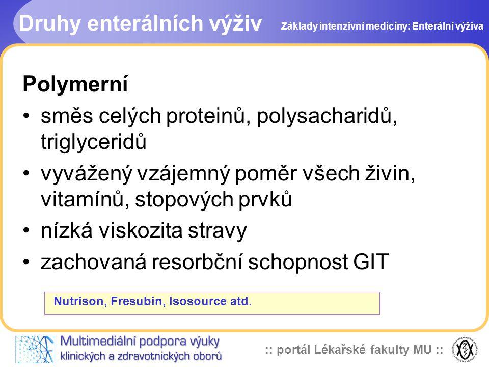 :: portál Lékařské fakulty MU :: Polymerní směs celých proteinů, polysacharidů, triglyceridů vyvážený vzájemný poměr všech živin, vitamínů, stopových