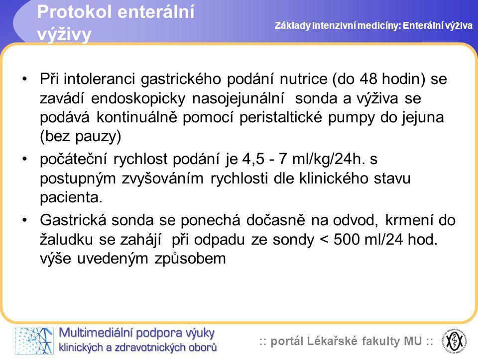 :: portál Lékařské fakulty MU :: Při intoleranci gastrického podání nutrice (do 48 hodin) se zavádí endoskopicky nasojejunální sonda a výživa se podáv