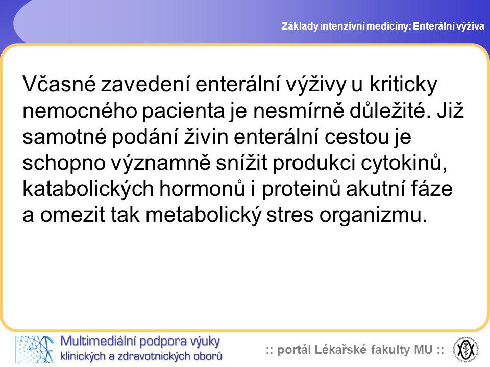 :: portál Lékařské fakulty MU :: Včasné zavedení enterální výživy u kriticky nemocného pacienta je nesmírně důležité. Již samotné podání živin enterál