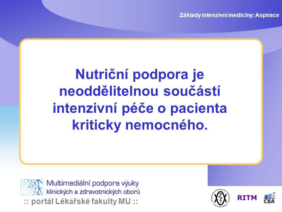:: portál Lékařské fakulty MU :: Nutriční podpora je neoddělitelnou součástí intenzivní péče o pacienta kriticky nemocného. Základy intenzivní medicín
