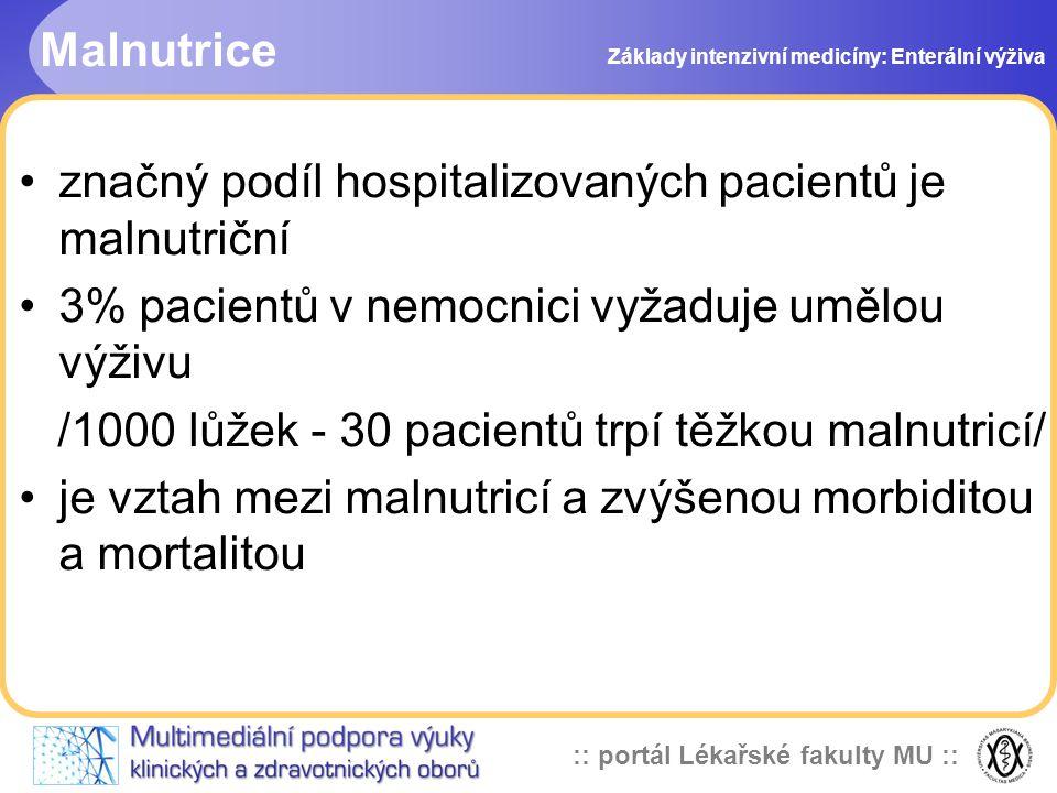 :: portál Lékařské fakulty MU :: Malnutrice značný podíl hospitalizovaných pacientů je malnutriční 3% pacientů v nemocnici vyžaduje umělou výživu /100