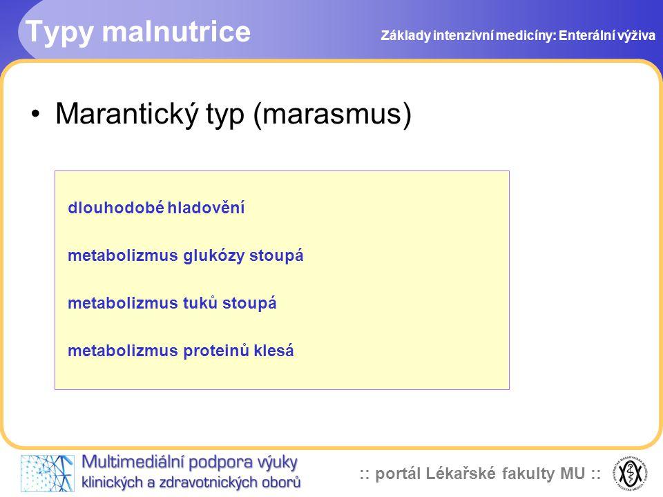 :: portál Lékařské fakulty MU :: Typy malnutrice Marantický typ (marasmus) Základy intenzivní medicíny: Enterální výživa dlouhodobé hladovění metaboli