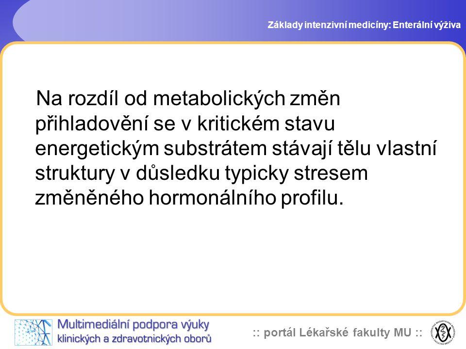 :: portál Lékařské fakulty MU :: Základy intenzivní medicíny: Enterální výživa Na rozdíl od metabolických změn přihladovění se v kritickém stavu energ