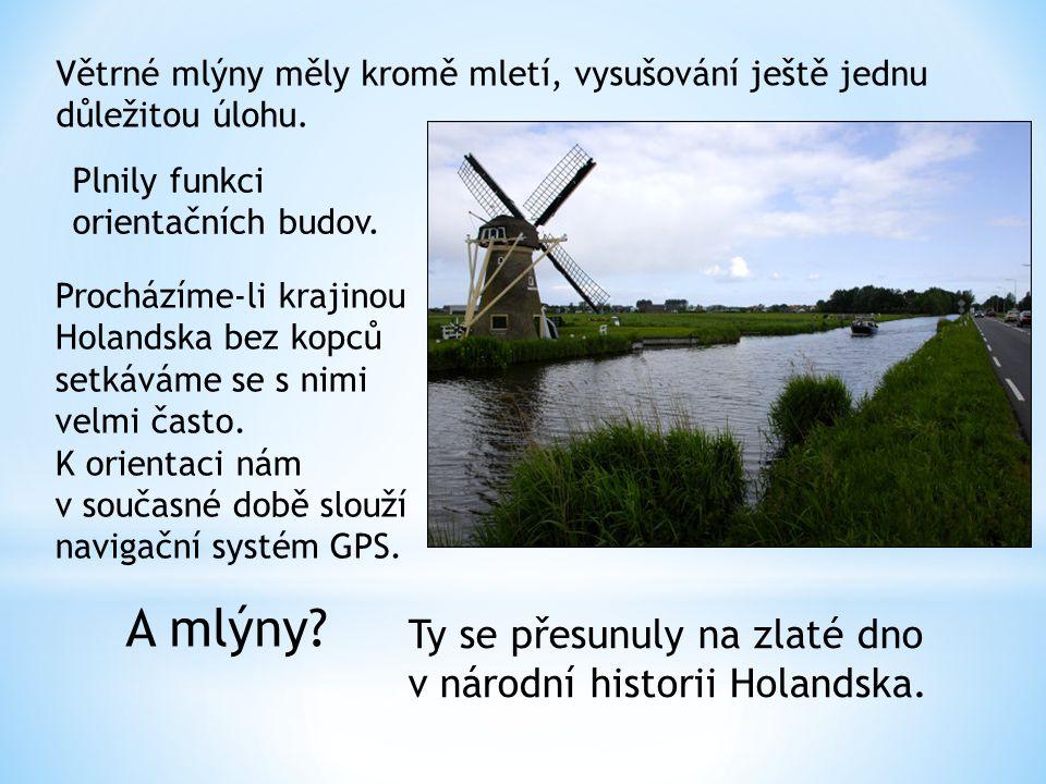 Větrné mlýny měly kromě mletí, vysušování ještě jednu důležitou úlohu. Ty se přesunuly na zlaté dno v národní historii Holandska. Plnily funkci orient