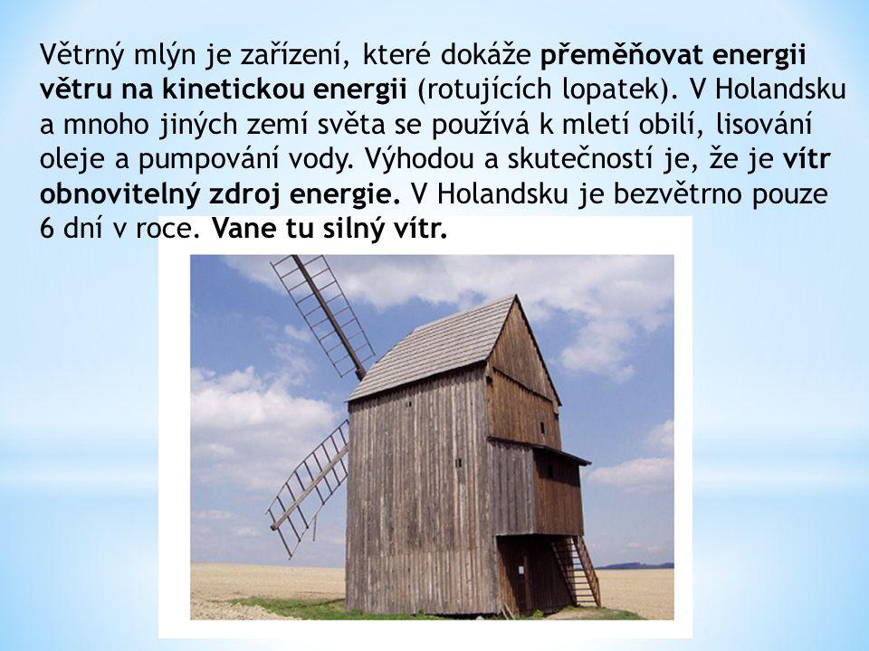 Větrný mlýn je zařízení, které dokáže přeměňovat energii větru na kinetickou energii (rotujících lopatek). V Holandsku a mnoho jiných zemí světa se po