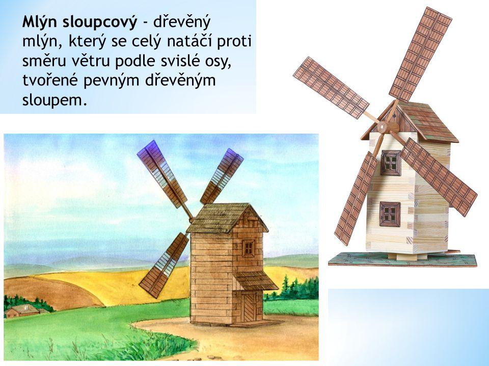 Mlýn holandský - je pevná (většinou zděná) stavba, na kruhovém půdoryse, kde se natáčí s vrtulí pouze střecha.
