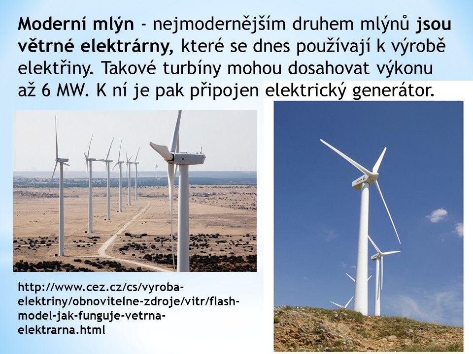 Moderní mlýn - nejmodernějším druhem mlýnů jsou větrné elektrárny, které se dnes používají k výrobě elektřiny. Takové turbíny mohou dosahovat výkonu a