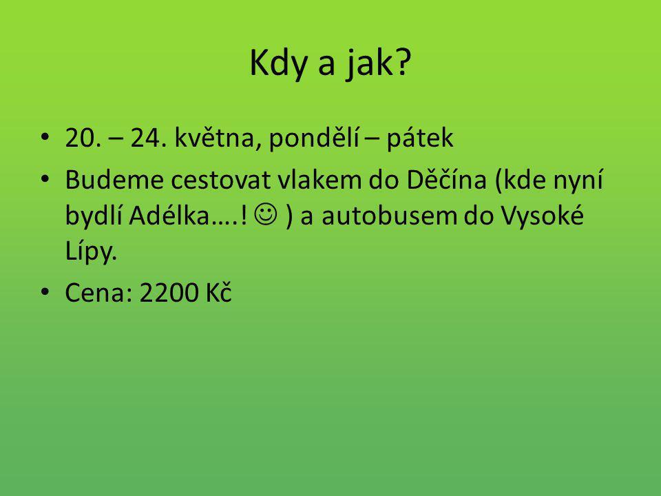 Kdy a jak? 20. – 24. května, pondělí – pátek Budeme cestovat vlakem do Děčína (kde nyní bydlí Adélka….! ) a autobusem do Vysoké Lípy. Cena: 2200 Kč