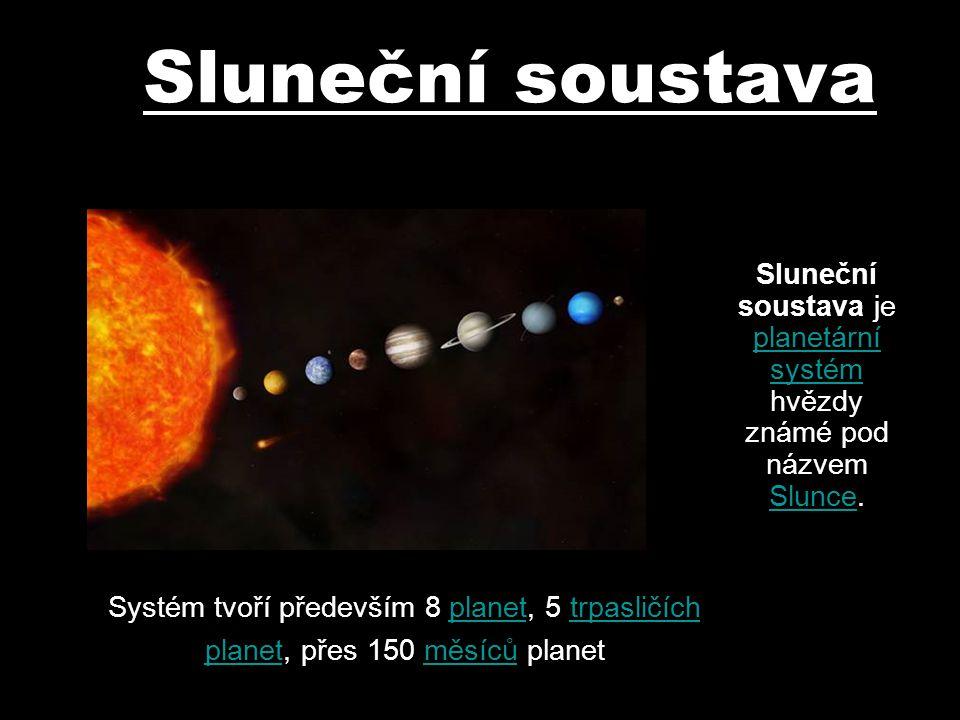 Sluneční soustava Sluneční soustava je planetární systém hvězdy známé pod názvem Slunce.