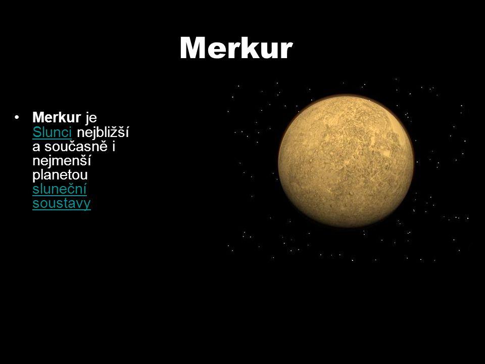 Merkur Merkur je Slunci nejbližší a současně i nejmenší planetou sluneční soustavy Slunci sluneční soustavy