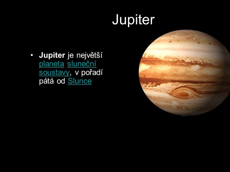 Jupiter Jupiter je největší planeta sluneční soustavy, v pořadí pátá od Slunce planetasluneční soustavySlunce