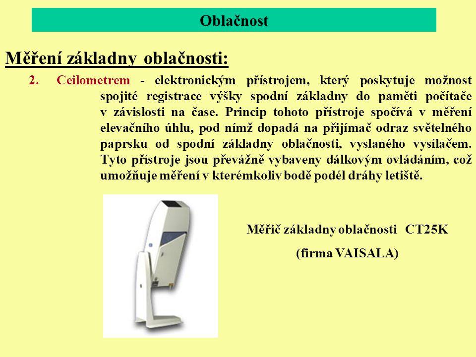 Oblačnost Měření základny oblačnosti: 2.Ceilometrem - elektronickým přístrojem, který poskytuje možnost spojité registrace výšky spodní základny do pa