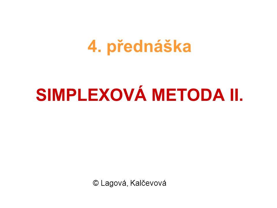 4. přednáška SIMPLEXOVÁ METODA II. © Lagová, Kalčevová