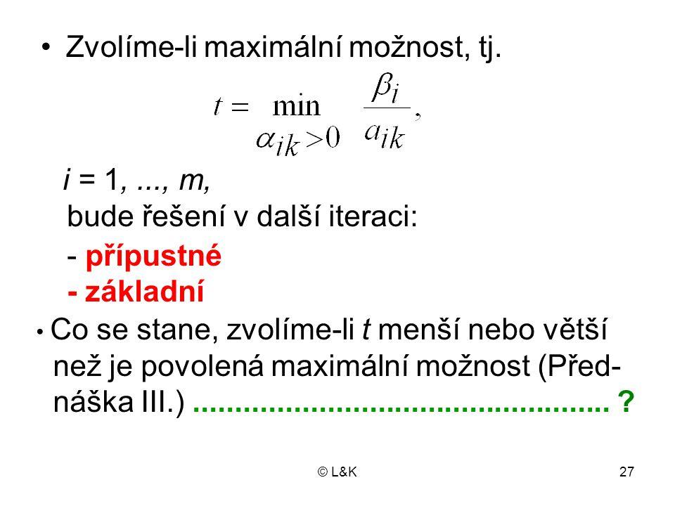 © L&K27 Zvolíme-li maximální možnost, tj. i = 1,..., m, bude řešení v další iteraci: - přípustné  - základní Co se stane, zvolíme-li t menší nebo vět