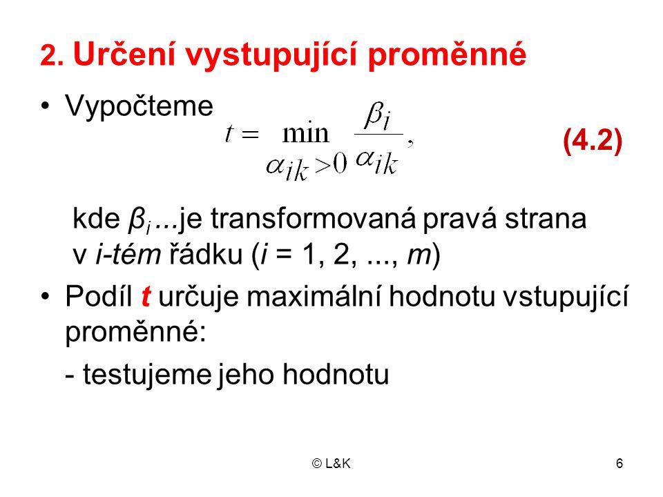 © L&K37 Ve druhém omezení přičteme pomocnou proměnnou y 1 : x 1 + 2x 2 + x 3 = 120 x 1 - x 2 - x 4 + y 1 = 90 (4.19) x 1 + x 5 =110 Výchozím řešením je odtud: x (1) = (0, 0, 120, 0, 110, 90) Vektor x (1) není PŘ úlohy (4.17)...
