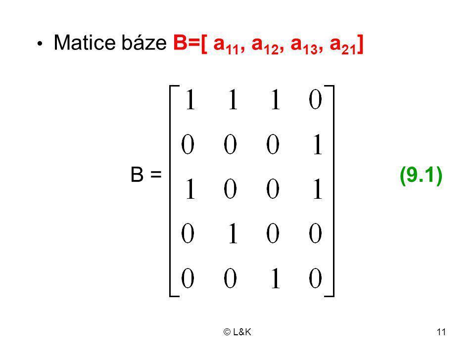 © L&K11 B = Matice báze B=[ a 11, a 12, a 13, a 21 ] (9.1)