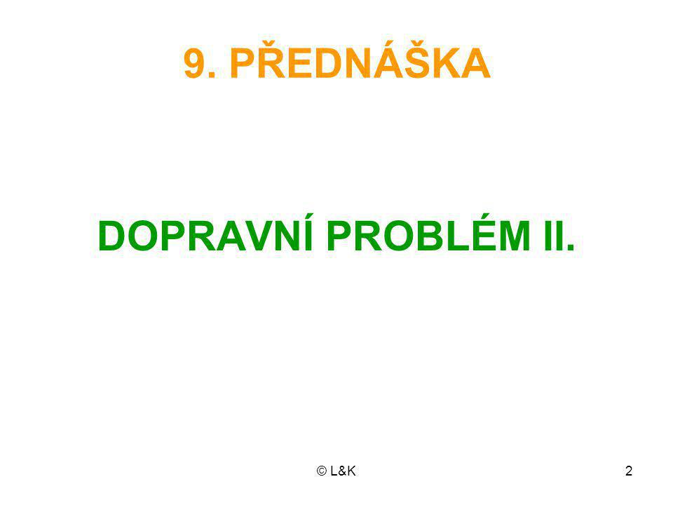 © L&K2 9. PŘEDNÁŠKA DOPRAVNÍ PROBLÉM II.