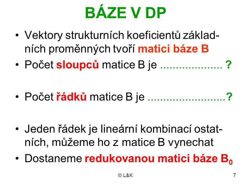 © L&K7 BÁZE V DP Vektory strukturních koeficientů základ- ních proměnných tvoří matici báze B Počet sloupců matice B je....................