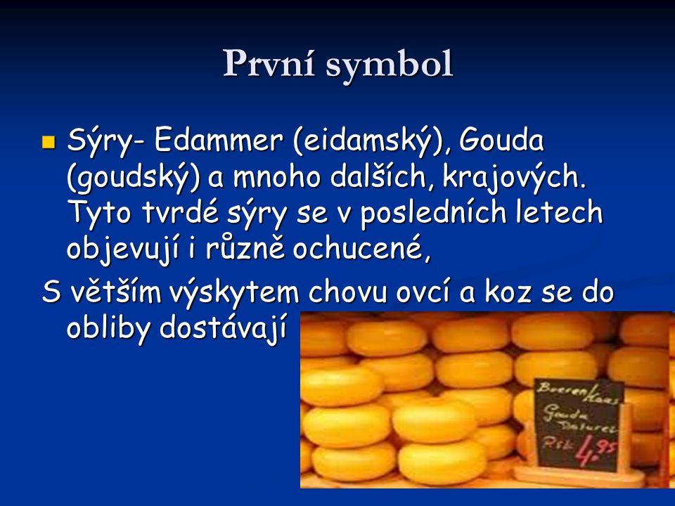 První symbol Sýry- Edammer (eidamský), Gouda (goudský) a mnoho dalších, krajových. Tyto tvrdé sýry se v posledních letech objevují i různě ochucené, S