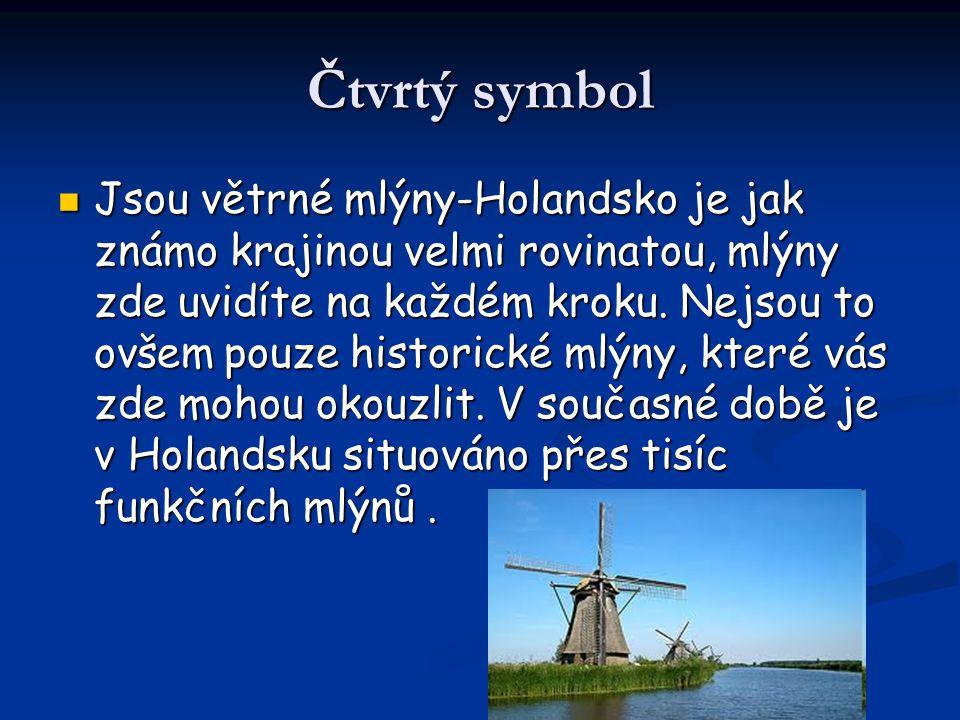 Čtvrtý symbol Jsou větrné mlýny-Holandsko je jak známo krajinou velmi rovinatou, mlýny zde uvidíte na každém kroku. Nejsou to ovšem pouze historické m