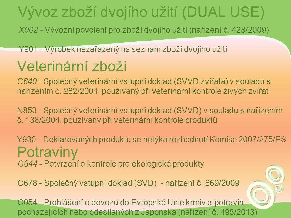 Vývoz zboží dvojího užití (DUAL USE) X002 - Vývozní povolení pro zboží dvojího užití (nařízení č. 428/2009) Y901 - Výrobek nezařazený na seznam zboží