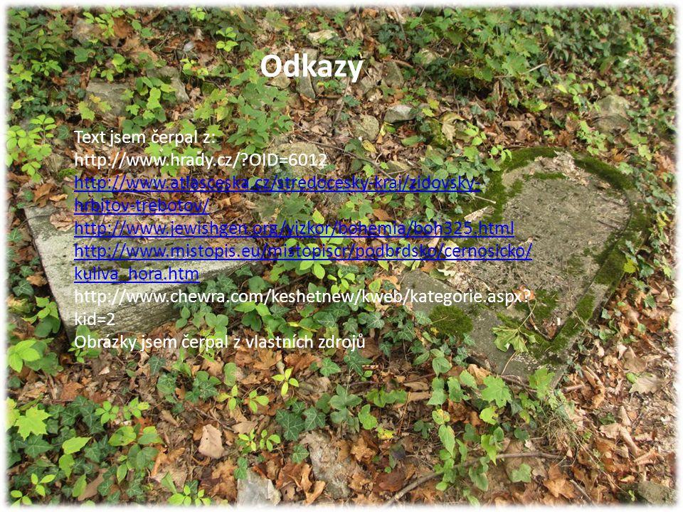 Odkazy Text jsem čerpal z: http://www.hrady.cz/?OID=6012 http://www.atlasceska.cz/stredocesky-kraj/zidovsky- hrbitov-trebotov/ http://www.atlasceska.c