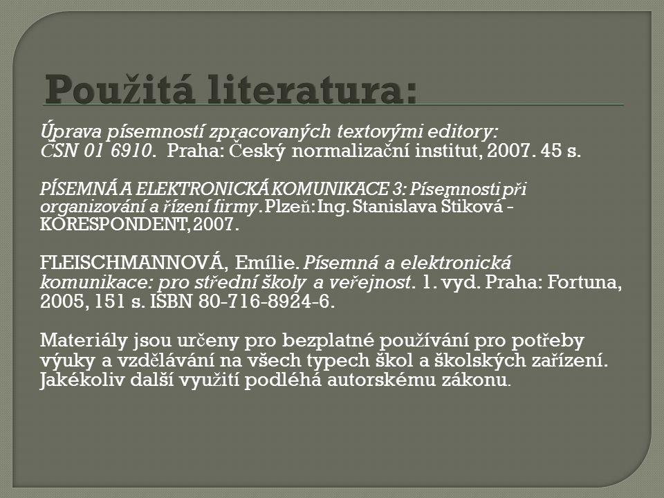 Úprava písemností zpracovaných textovými editory: Č SN 01 6910. Praha: Č eský normaliza č ní institut, 2007. 45 s. PÍSEMNÁ A ELEKTRONICKÁ KOMUNIKACE 3