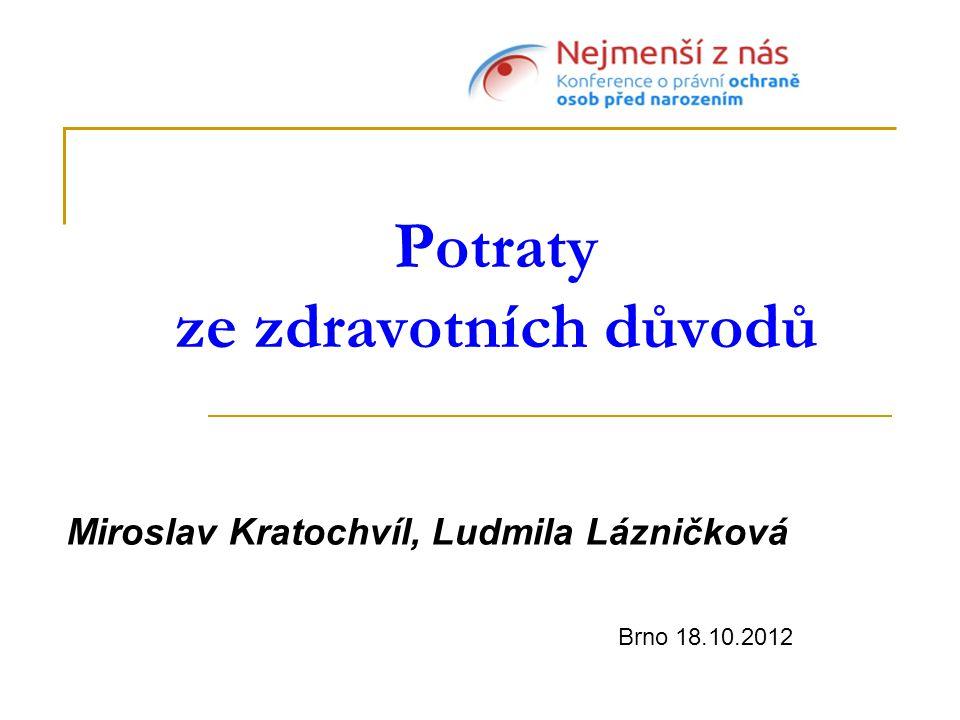 Potraty ze zdravotních důvodů Miroslav Kratochvíl, Ludmila Lázničková Brno 18.10.2012