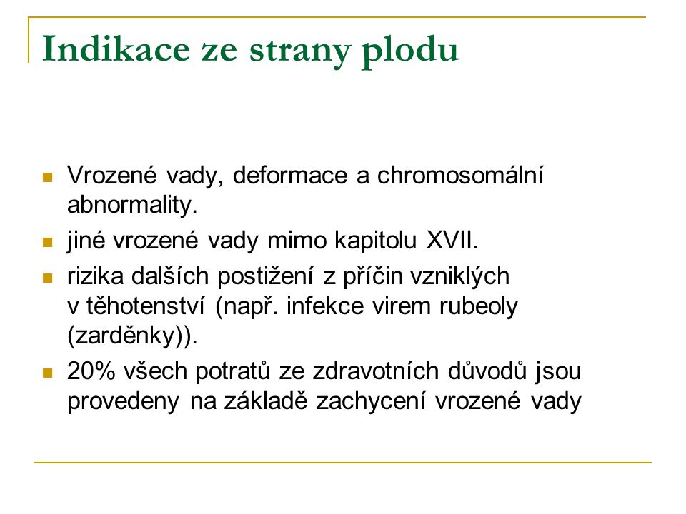 Indikace ze strany plodu Vrozené vady, deformace a chromosomální abnormality. jiné vrozené vady mimo kapitolu XVII. rizika dalších postižení z příčin