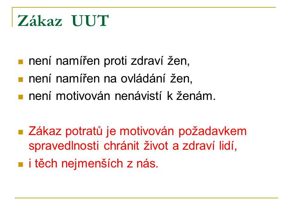 Zákaz UUT není namířen proti zdraví žen, není namířen na ovládání žen, není motivován nenávistí k ženám. Zákaz potratů je motivován požadavkem spraved