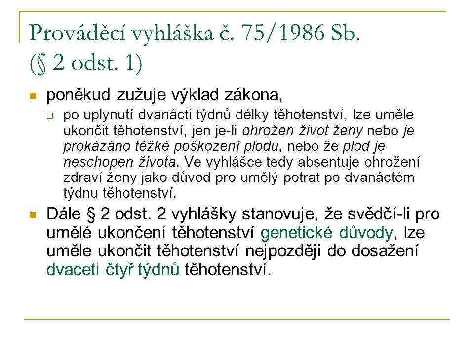 Prováděcí vyhláška č. 75/1986 Sb. (§ 2 odst. 1) poněkud zužuje výklad zákona,  po uplynutí dvanácti týdnů délky těhotenství, lze uměle ukončit těhote